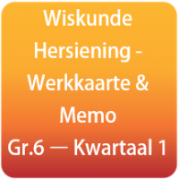 Wiskunde Hersiening - Werkkaarte & Memo - Gr.6 Kwartaal 1